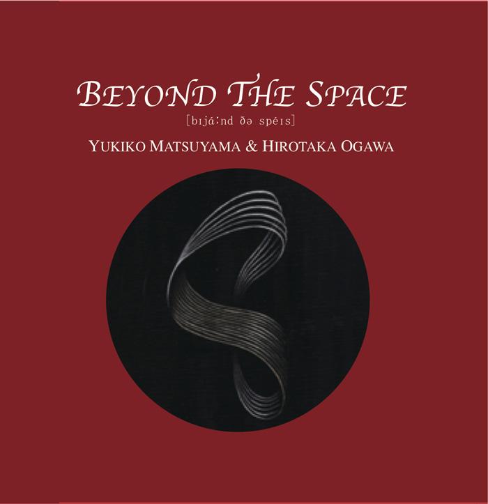 \'Beyond the Space\' - Yukiko Matsuyama & Hirotaka Ogawa